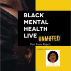 The first page of the Black Mental Health Live Unmuted Post Event Report.